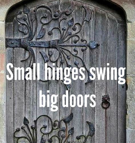 small hinges swing big doors small hinges swing big doors caspar craven