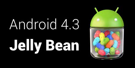 android version 4 3 android 4 3 jelly bean comme nom de version