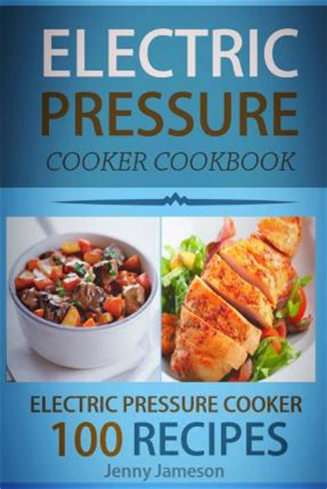 cooker recipes an easy and healthy cookbook to make your easier instant pot cookbook volume 1 books electric pressure cooker cookbook 100 electric pressure