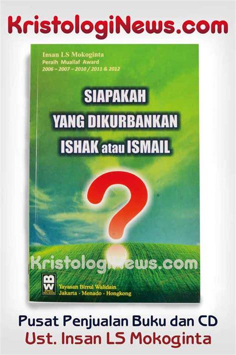 Buku Relasi Damai Islam Dan Kristen siapakah yang dikurbankan ishak atau ismail kristologi debat islam kristen buku insan