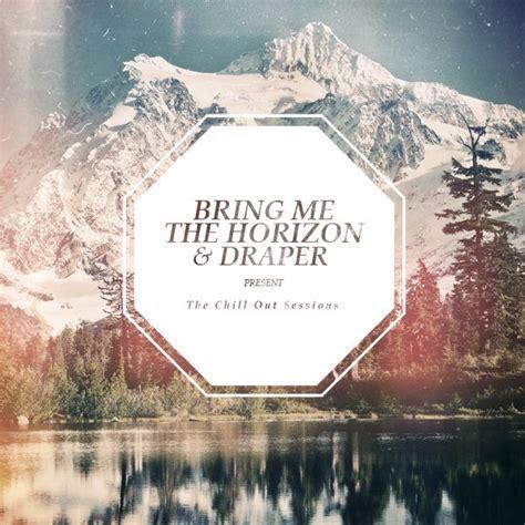 download mp3 full album bring me the horizon bring me the horizon draper the chill out sessions