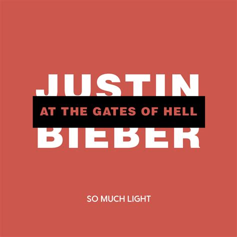So Much Light by So Much Light Justin Bieber At The Gates Of Hell Single