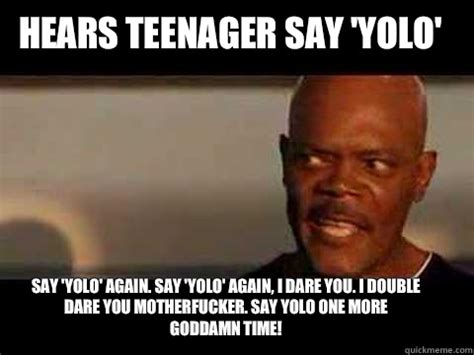 I Double Dare You Meme - say yolo again say yolo again i dare you i double