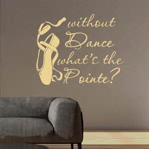 dance wall stickers dance wall decal quote without dance what s the pointe