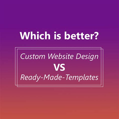 Custom Web Design Vs Ready Made Templates Which One Is Better Ready Made Templates Free