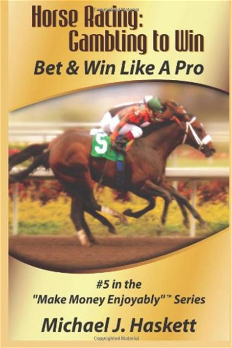 How To Win Money On Horse Racing - horse racing gambling to win bet win like a pro volume 5 make money enjoyably