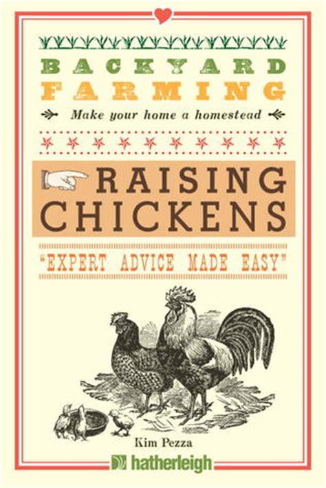 backyard chickens book backyard farming raising chickens by kim pezza reviews