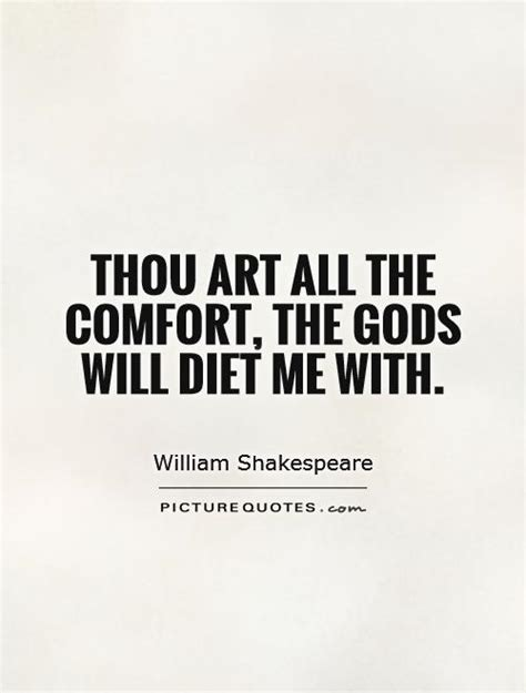 comfort picture quotes thou art all the comfort the gods will diet me with