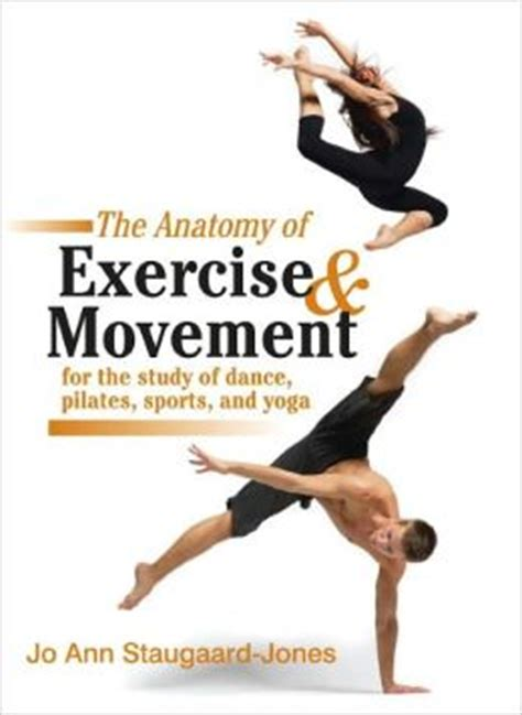 libro dance anatomy sports anatomy the anatomy of exercise and movement for the study of dance pilates sports and yoga by jo ann