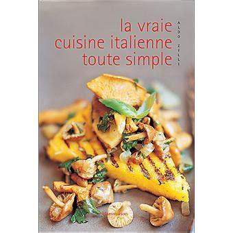 la vraie cuisine italienne toute simple reli 233 aldo