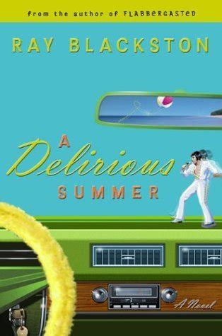 A Delirious Summer By Ray Blackston Reviews Discussion