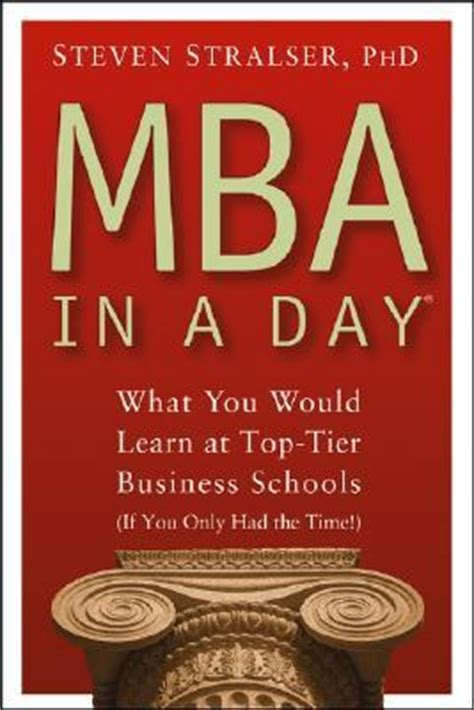 What Do You Learn In Executive Mba by Mba In A Day What You Would Learn At Top Tier Business