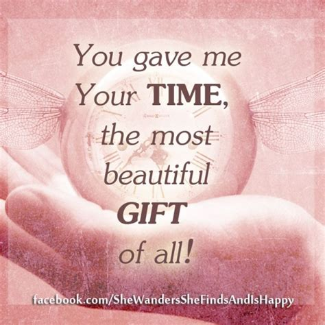 you gave me your time the most beautiful gift of all