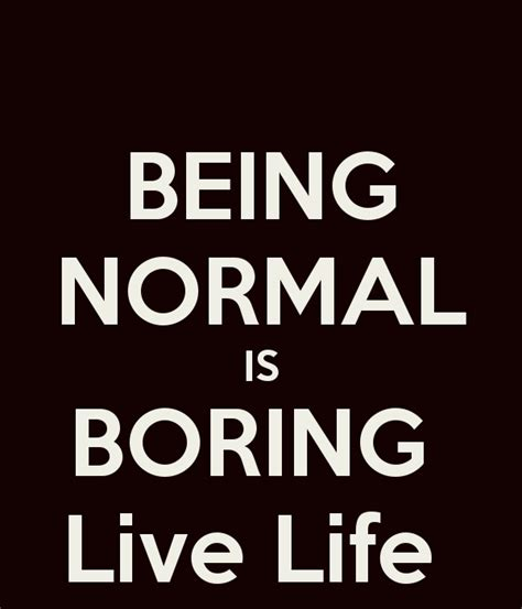 In Boring And Live being normal is boring quotes quotesgram