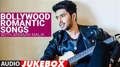 hindi birthday songs bollywood romantic songs with quot armaan malik songs