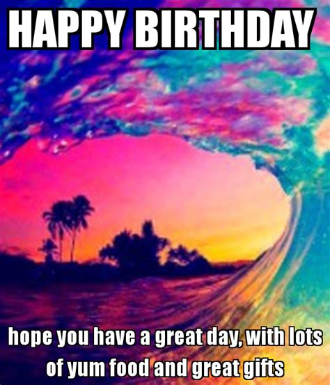 happy birthday hope    great day  lots  yum food  great gifts  calm