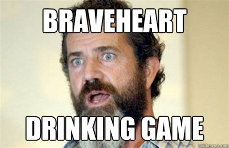 Drinking Game Meme - braveheart drinking game lax bro mel gibson quickmeme