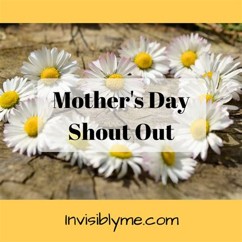 mothers day out mother s day shout out invisibly me