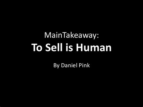to sell is human to sell is human by daniel pink