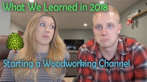 starting  woodworking channel     learned