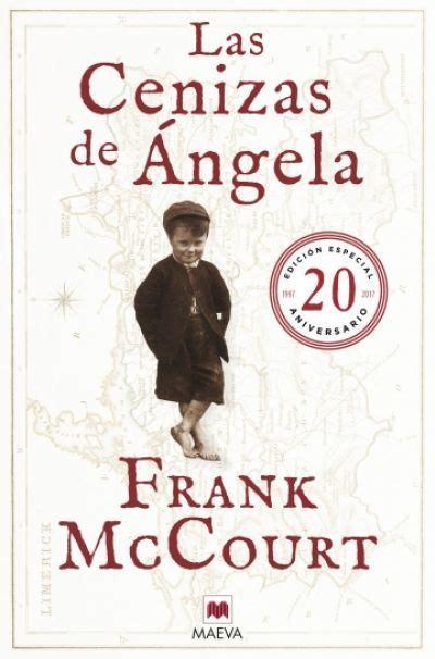 libro las cenizas de angel las cenizas de 193 ngela mccourt frank sinopsis del libro rese 241 as criticas opiniones
