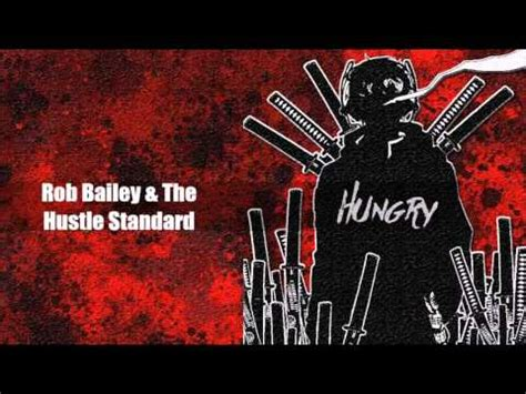 hungry by rob bailey and the hustle standard rob bailey the hustle standard hungry