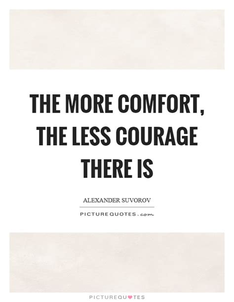 comfort for less the more comfort the less courage there is picture quotes