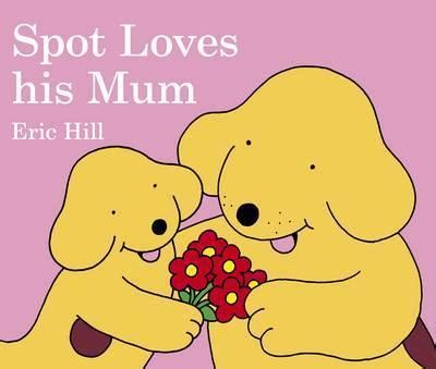 by eric hill spot the dog spot loves his mum eric hill 9780723257479