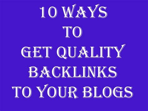 10 Ways To Your by 10 Ways To Get Quality Backlinks To Your Blogs