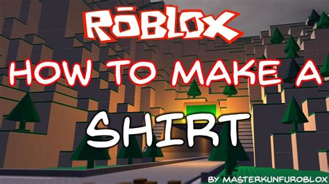 how to design a shirt roblox roblox how to make a shirt 2012 2015 youtube