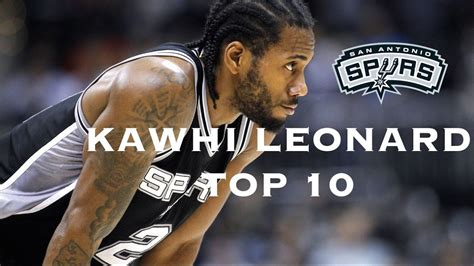 kawhi leonard top 10 plays of career youtube kawhi leonard top 10 plays of his career youtube