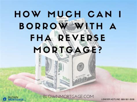 house loan how much can i borrow fha reverse mortgage how much can i borrow blown mortgage