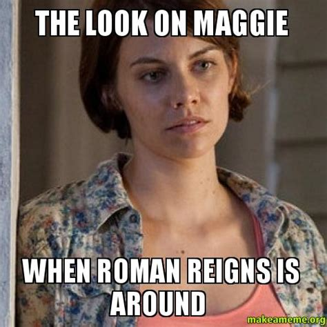 Maggie Meme - the look on maggie when roman reigns is around make a meme