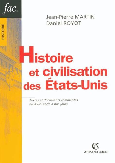 civilisation des etats unis livre histoire et civilisation des 201 tats unis textes et documents comment 233 s du xviie si 232 cle 224