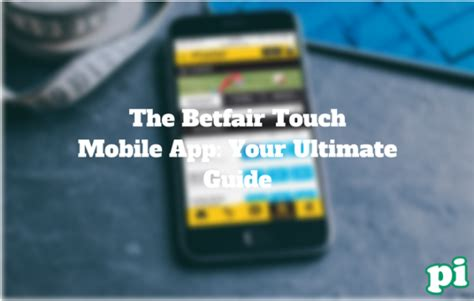 betfair exchange mobile the betfair touch mobile app your ultimate guide pitch