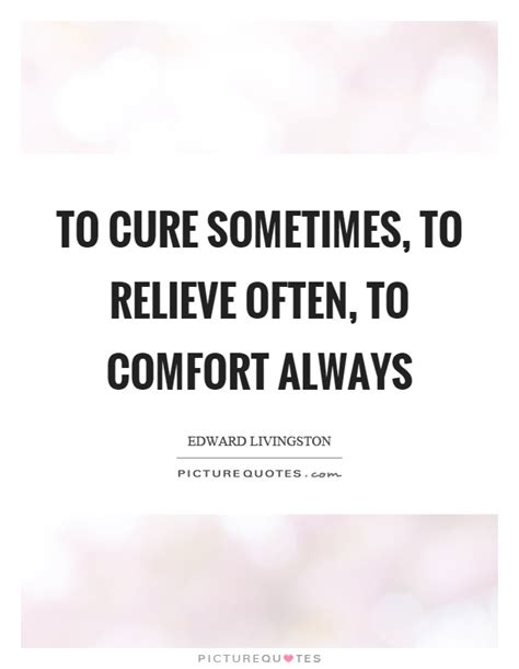to cure sometimes to relieve often to comfort always relieve quotes relieve sayings relieve picture quotes