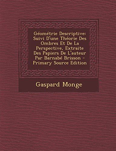 1295549689 geometrie descriptive suivi d une theorie gaspard monge author profile news books and speaking