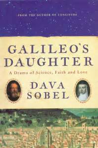 libro galileos daughter a drama galileo s daughter by dava sobel a book review anne frandi coory
