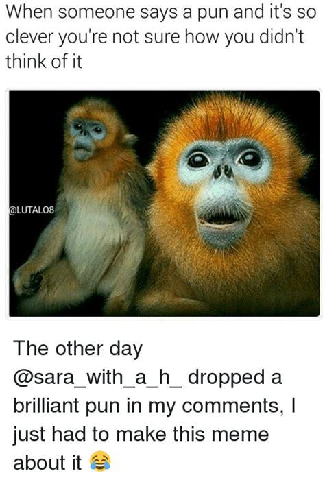 pun meme 25 best memes about a pun a pun memes