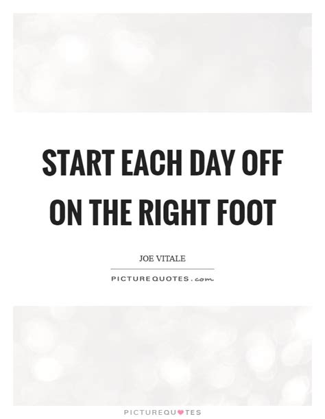 Starting Your Day With The Right Shoes by Start Each Day On The Right Foot Picture Quotes