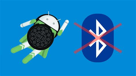 android issues bluetooth bug continues to plague s android oreo 1reddrop