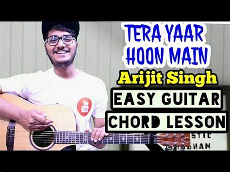 main hati guitar tutorial tera yaar hoon main arijit singh easy guitar chord