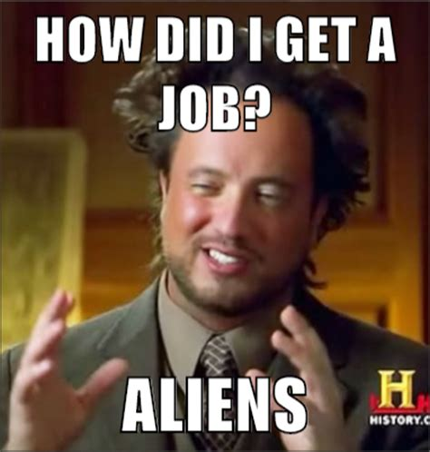 how can i get a job on deadliest catch how did i get a job aliens ancient aliens mad about memes
