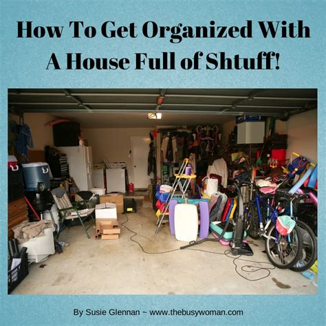 how to get organized with a house of stuff the busy