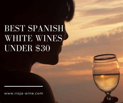 best rioja wines best white wines 30 rioja wine