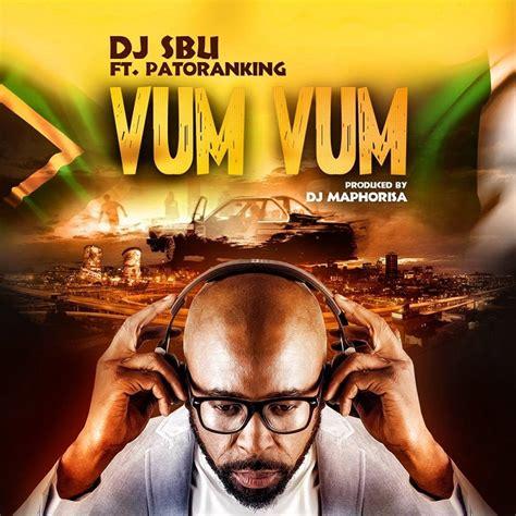 download mp3 dj maphorisa download mp3 dj sbu vum vum ft patoranking prod dj