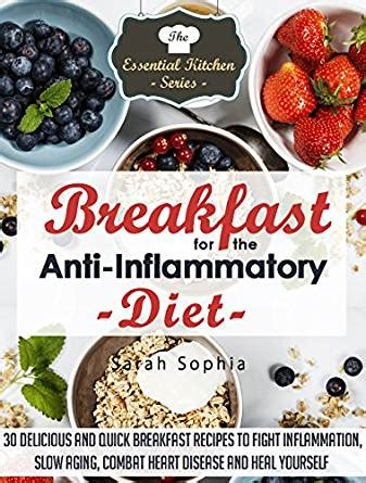 anti inflammatory diet a beginners guide with 30 foods that fight against inflammation and 7 days diet meal plan books breakfast for the anti inflammatory diet 30 delicious and