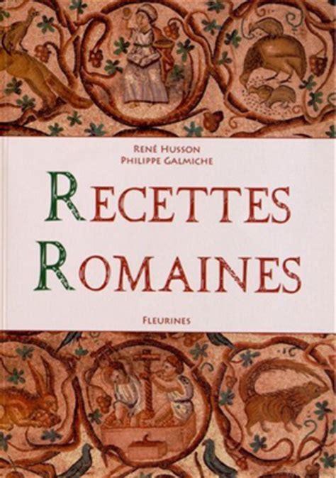 cuisine romaine antique recettes romaines 100 recettes de la cuisine romaine