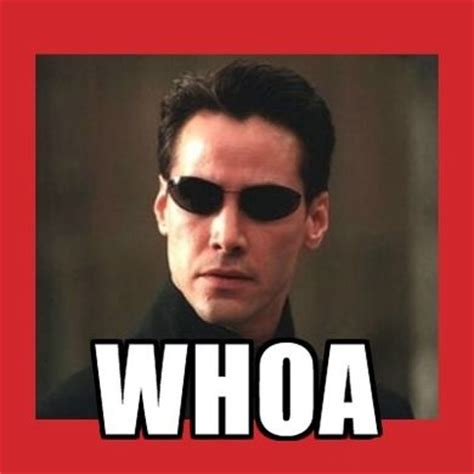 Whoa Meme - user blog theperpetual i have taken the red pill vs