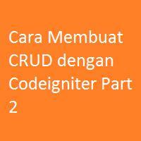 membuat website e commerce dengan codeigniter cara membuat crud dengan codeigniter part 2 dan langkahnya